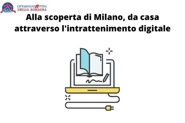 Alla scoperta di Milano, da casa attraverso l'intrattenimento digitale
